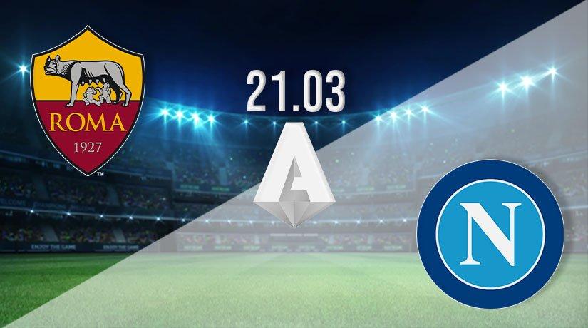 Roma vs Napoli Prediction: Serie A Match on 21.03.2021