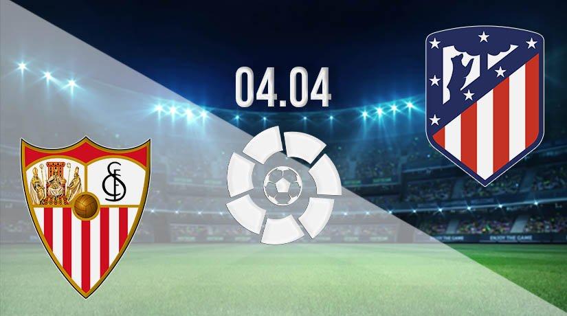 Sevilla vs Atletico Madrid Prediction: La Liga Match on 04.04.2021