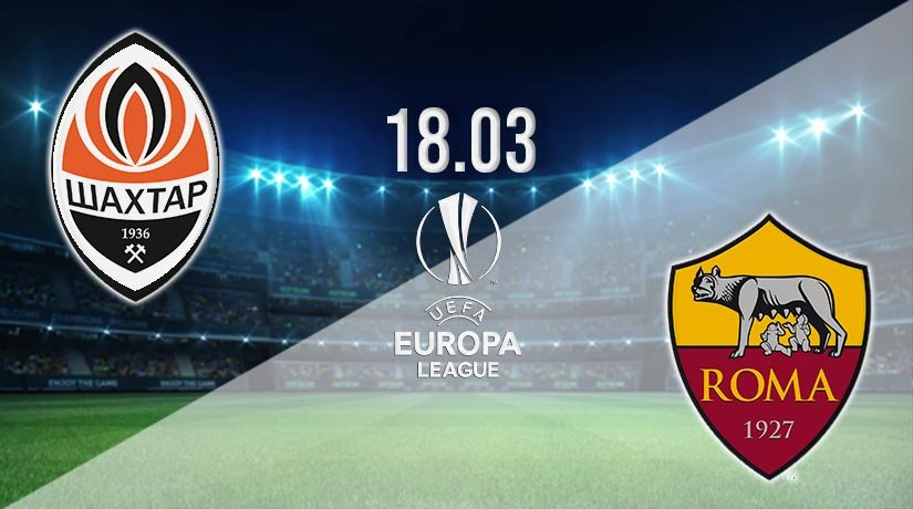 Shakhtar Donetsk vs AS Roma Prediction: Europa League Match on 18.03.2021