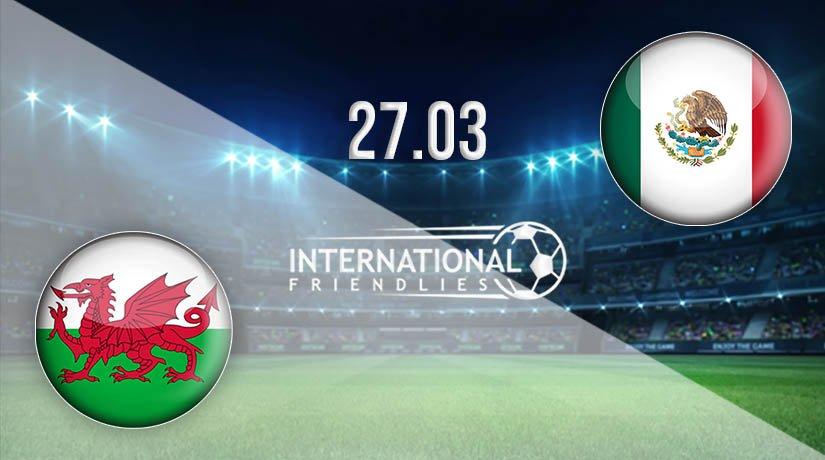 Wales vs Mexico Prediction: International Friendlies Match on 27.03.2021