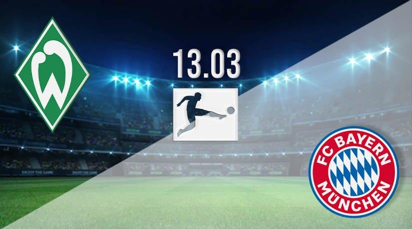 Werder Bremen vs Bayern Munich Prediction: Bundesliga Match on 13.03.2021