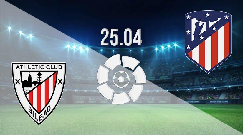 Athletic Bilbao vs Atletico Madrid prediction: La Liga Match on 25.04.2021