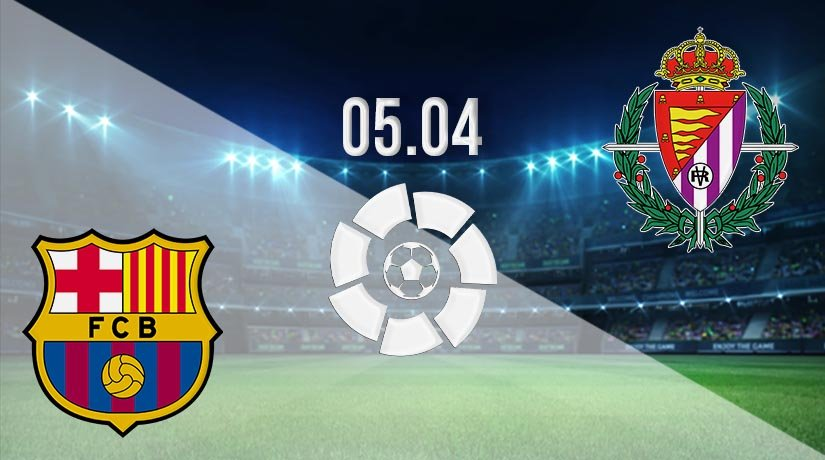 Barcelona vs Real Valladolid Prediction: La Liga Match on 05.04.2021