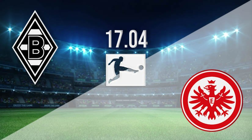 Borussia Monchengladbach vs Eintracht Frankfurt Prediction: Bundesliga Match on 17.04.2021