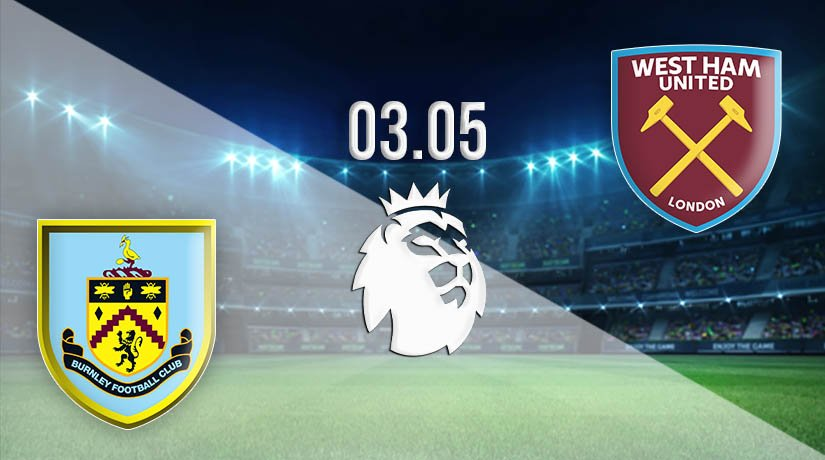 Burnley vs West Ham United Prediction: Premier League Match on 03.05.2021