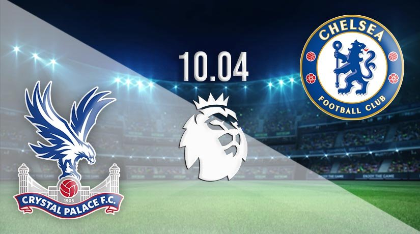 Crystal Palace vs Chelsea Prediction: Premier League Match on 10.04.2021