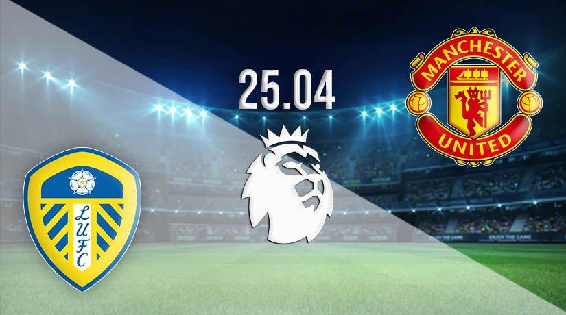 Leeds United vs Manchester United Prediction: Premier League Match on 25.04.2021