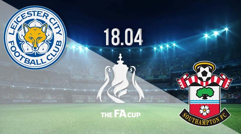 Leicester City vs Southampton Prediction: FA Cup Match on 18.04.2021