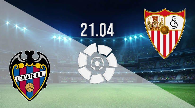 Levante vs Sevilla Prediction: La Liga Match on 21.04.2021