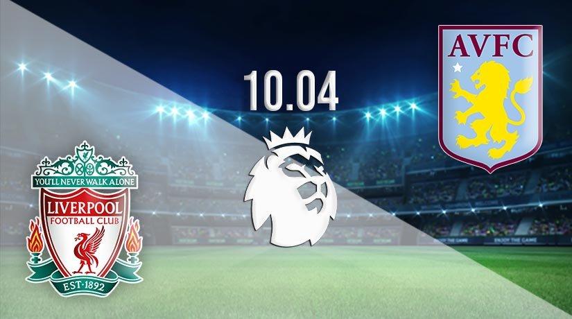 Liverpool vs Aston Villa Prediction: Premier League Match on 10.04.2021