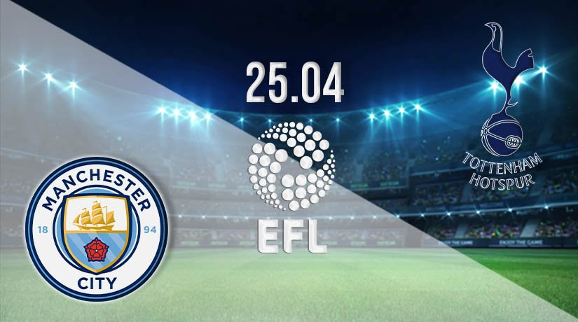 Man City vs Tottenham Prediction: EFL Cup Final on 25.04.2021