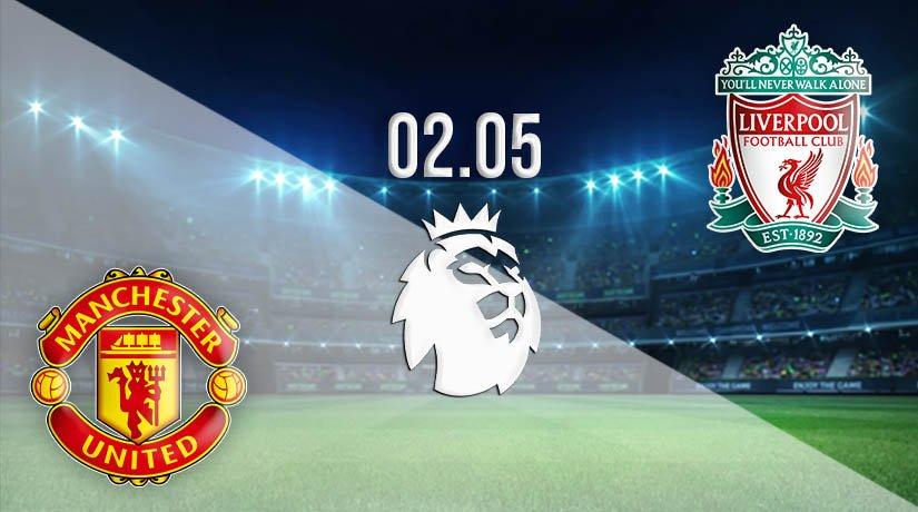 Man Utd vs Liverpool Prediction: Premier League Match on 02.05.2021