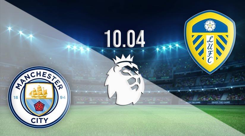 Manchester City vs Leeds United Prediction: Premier League Match on 10.04.2021