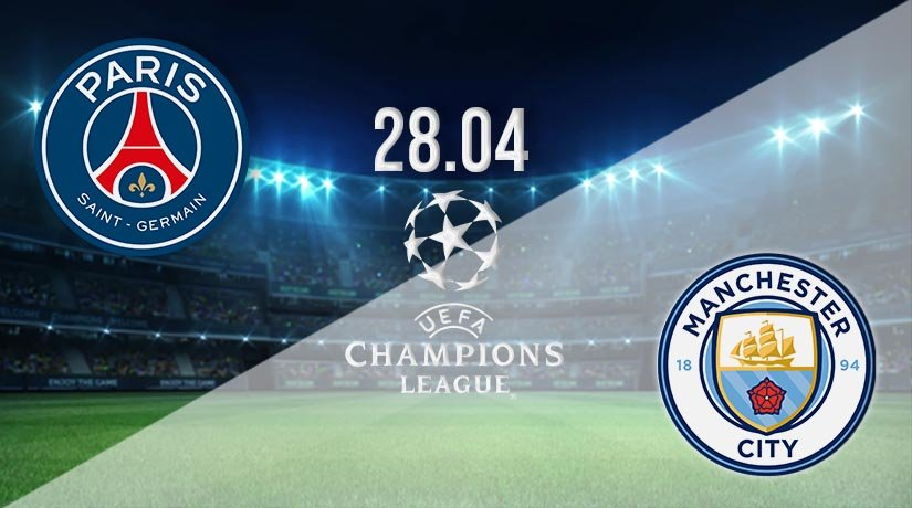PSG vs Man City Prediction: Champions League Match on 28.04.2021