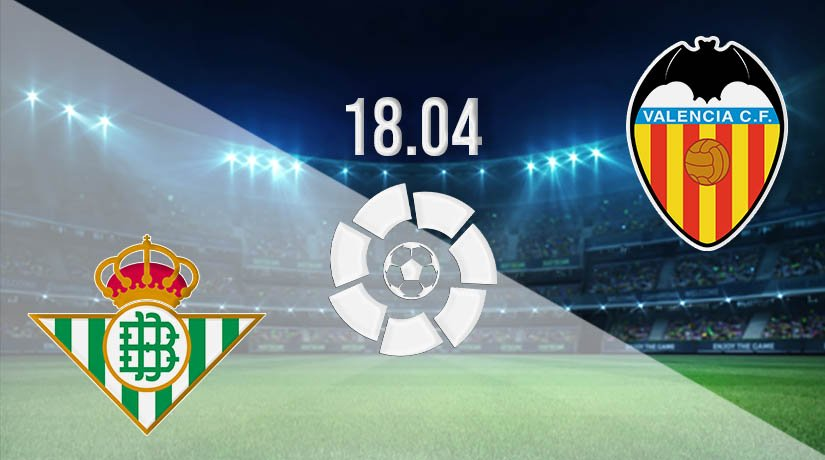 Real Betis vs Valencia Prediction: La Liga Match on 18.04.2021