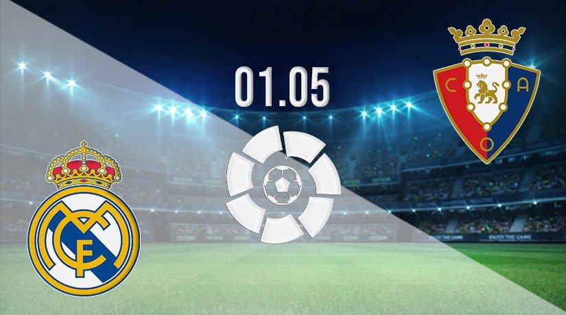 Real Madrid vs Osasuna Prediction: La Liga Match on 01.05.2021
