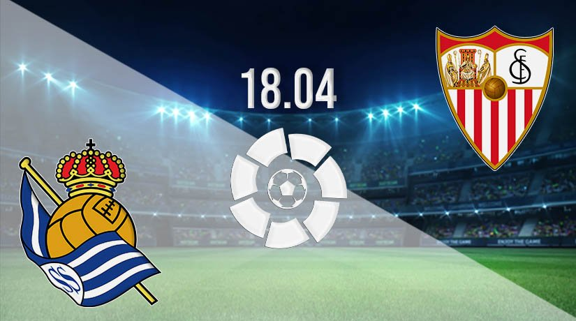 Real Sociedad vs Sevilla Prediction: La Liga Match on 18.04.2021