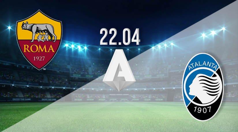 Roma vs Atalanta Prediction: Serie A Match on 22.04.2021