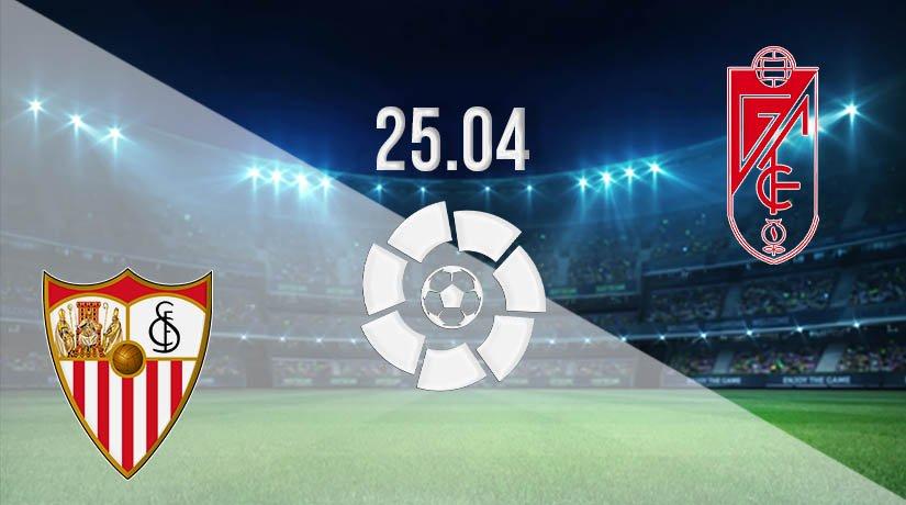 Sevilla vs Granada Prediction: La Liga Match on 25.04.2021