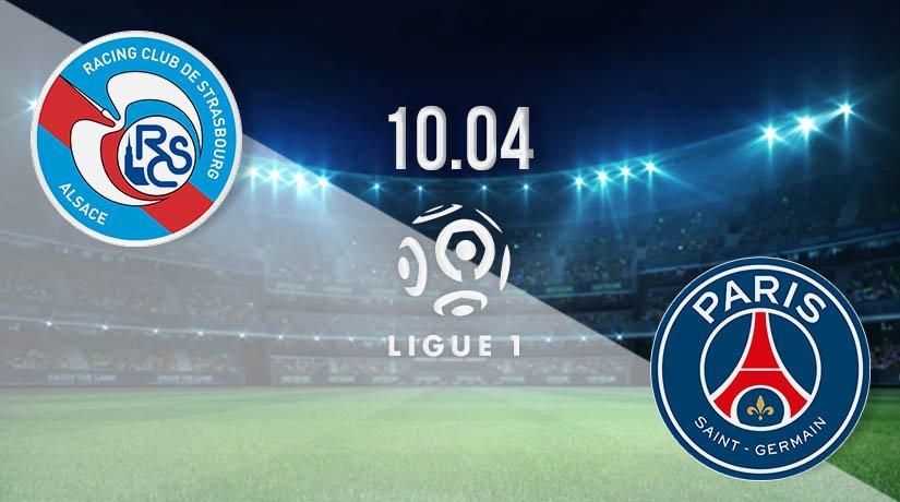 Strasbourg vs PSG Prediction: Ligue 1 Match on 10.04.2021