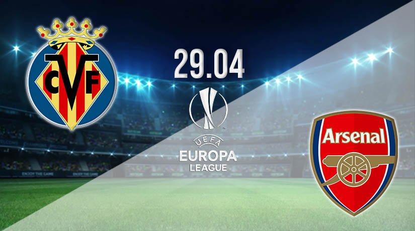 Villarreal vs Arsenal Prediction: Europa League Match on 29.04.2021