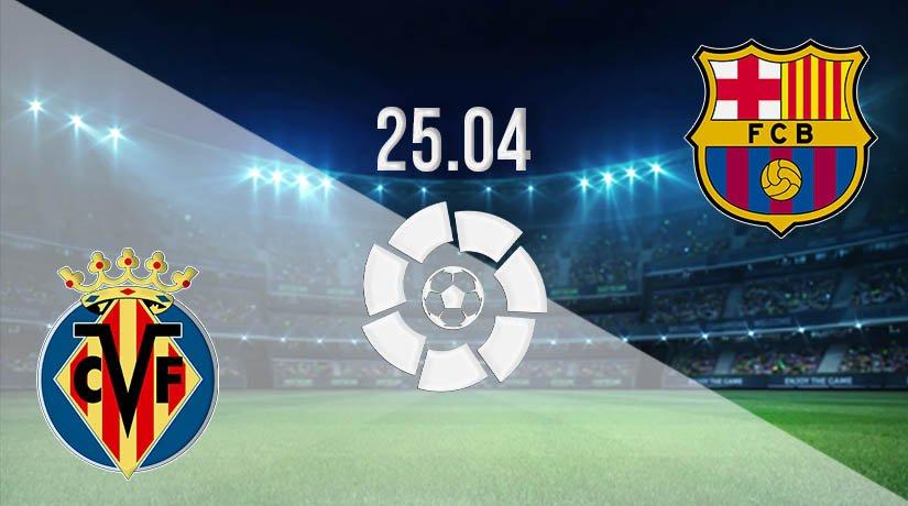 Villarreal vs Barcelona Prediction: La Liga Match on 25.04.2021