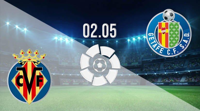 Villarreal vs Getafe Prediction: La Liga Match on 02.05.2021