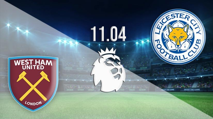 West Ham United vs Leicester City Prediction: Premier League Match on 11.04.2021