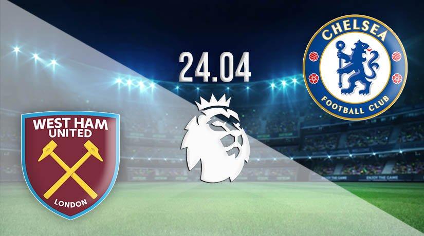 West Ham vs Chelsea Prediction: Premier League Match on 24.04.2021