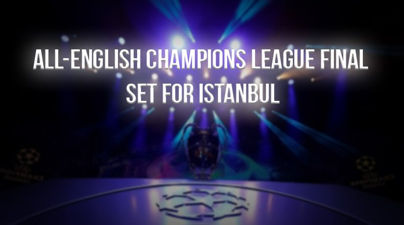 All-English Champions League Final Set For Istanbul