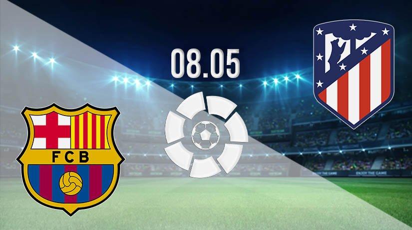 Barcelona vs Atletico Madrid prediction: La Liga Match on 08.05.2021