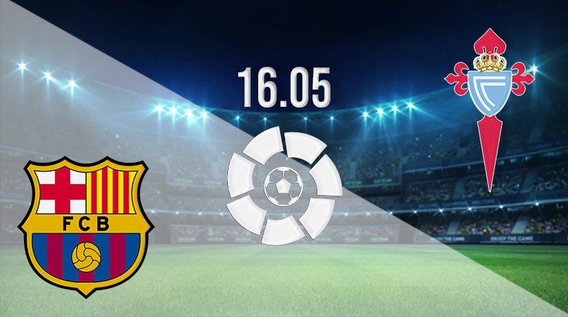 Barcelona vs Celta Vigo Prediction: La Liga Match on 16.05.2021