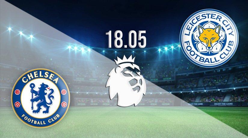 Chelsea vs Leicester Prediction: Premier League Match on 18.05.2021