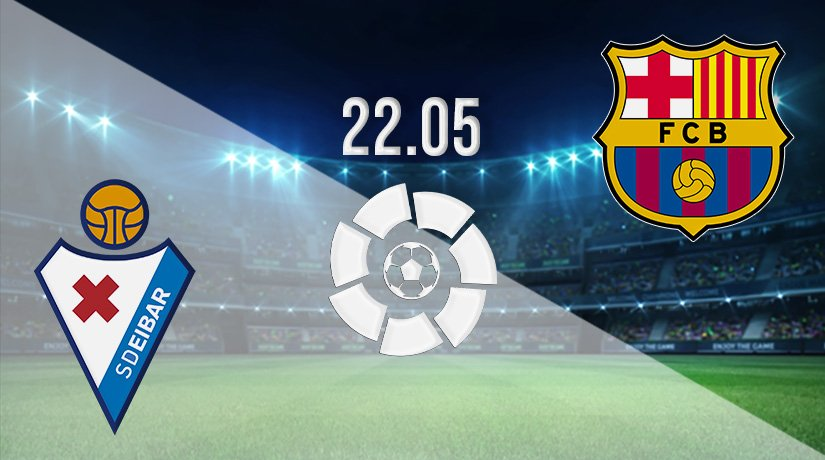 Eibar vs Barcelona Prediction: La Liga Match on 22.05.2021