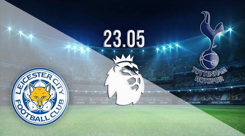 Leicester vs Tottenham Prediction: Premier League Match on 23.05.2021