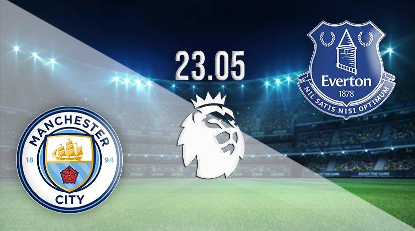 Manchester City vs Everton Prediction: Premier League Match on 23.05.2021