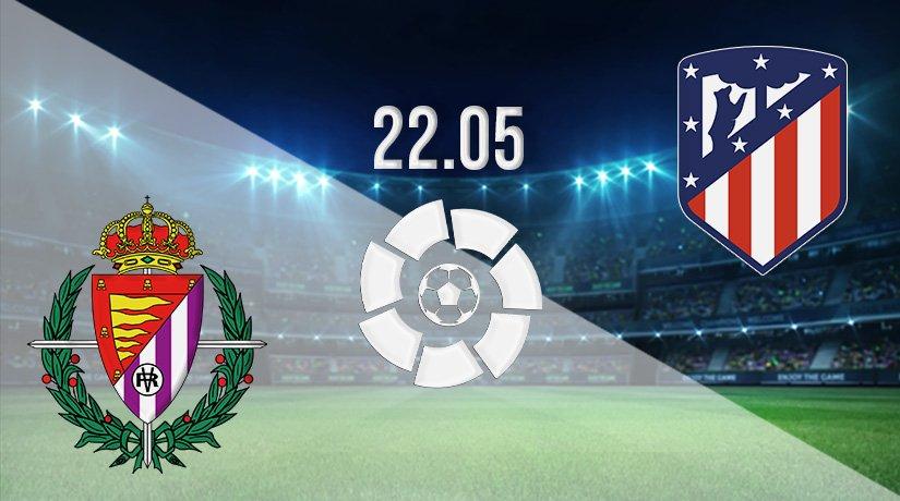 Real Valladolid vs Atletico Madrid Prediction: La Liga Match on 22.05.2021