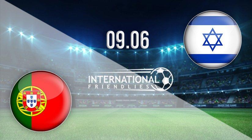 Portugal vs Israel Prediction: International Friendlies Match on 09.06.2021