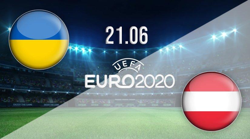 Ukraine vs Austria Prediction: Euro 2020 Match on 21.06.2021