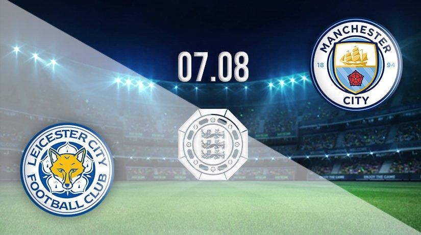 Leicester v Man City Prediction: Community Shield Match on 07.08.2021