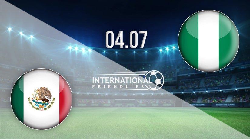 Mexico vs Nigeria Prediction: International Friendlies Match on 04.07.2021
