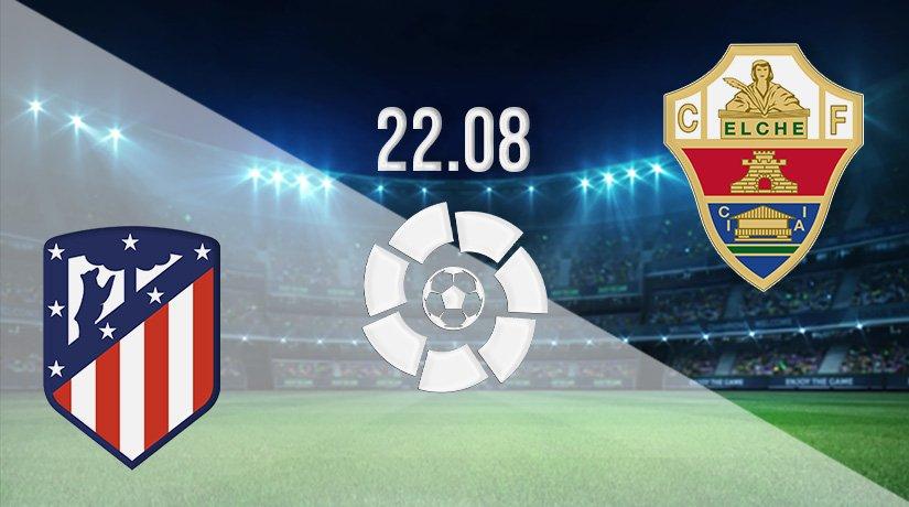 Atletico Madrid vs Elche Prediction: La Liga Match on 22.08.2021
