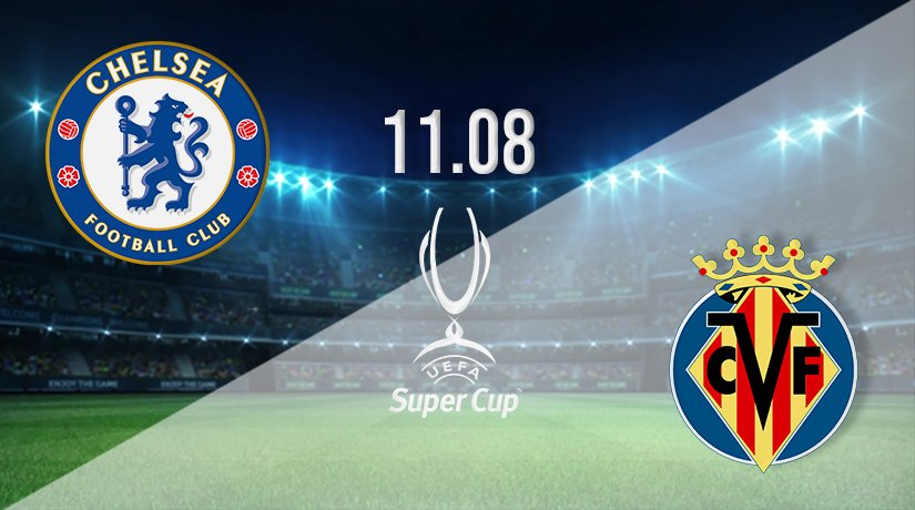 Chelsea v Villarreal Prediction: Super Cup Match on 11.08.2021