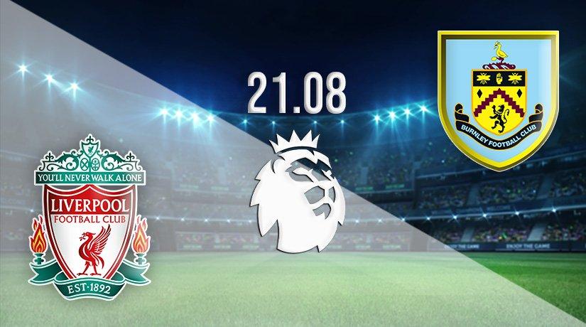 Liverpool v Burnley Prediction: Premier League Match on 21.08.2021