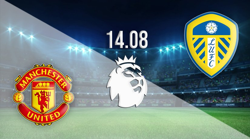 Manchester United vs Leeds United Prediction: Premier League match on 14.08.2021