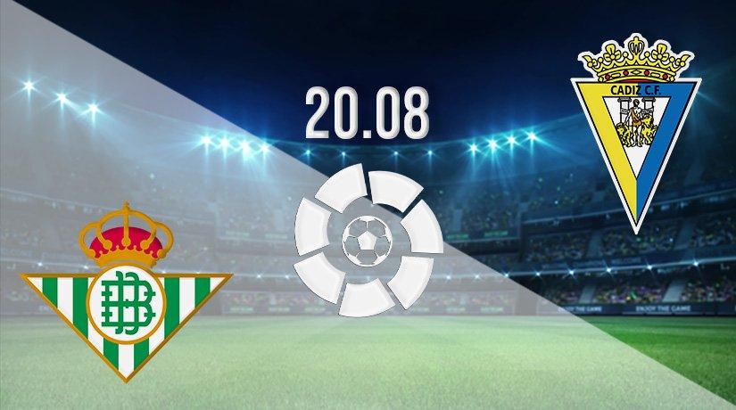 Real Betis vs Cadiz Prediction: La Liga Match on 20.08.2021