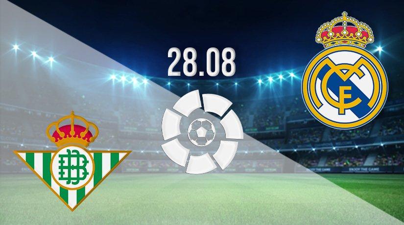 Real Betis vs Real Madrid Prediction: La Liga Match on 28.08.2021
