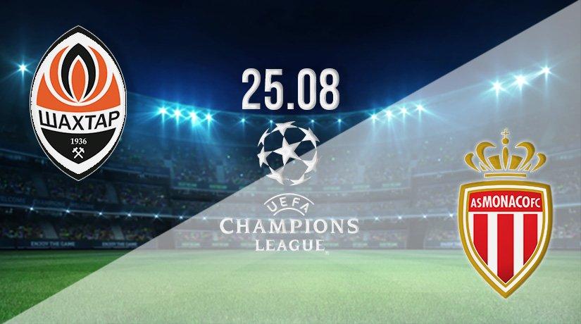 Shakhtar Donetsk vs AS Monaco Prediction: Champions League Play-Off on 25.08.2021