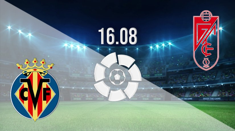 Villarreal vs Granada Prediction: La Liga Match on 16.08.2021