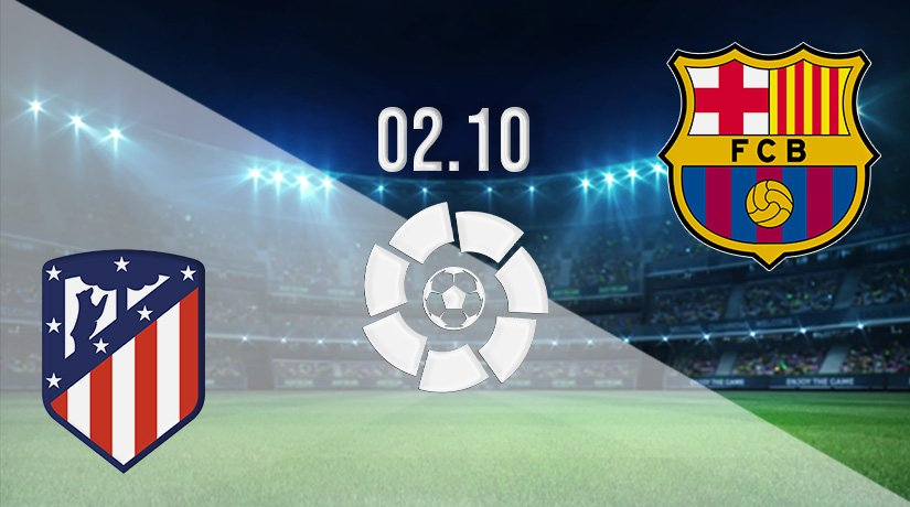 Atletico Madrid v Barcelona Prediction: La Liga Match on 02.10.2021